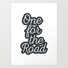 One For The Road Quote Art Print