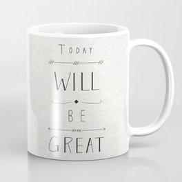 Today will be great! Coffee Mug