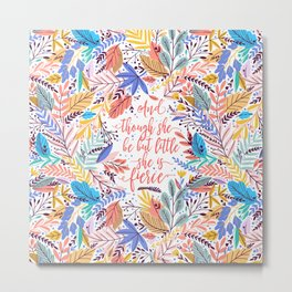 And though she be but little she is fierce. Tropical Foliage Pattern (TFP1) Metal Print