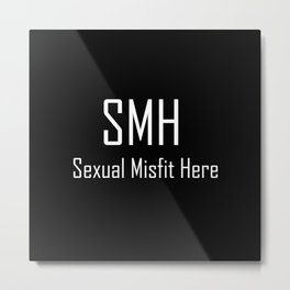 SMH Sexual Misfit Here - Typography - Witty - Sarcasm - Humor Metal Print