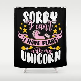 Sorry I Cant I Have Plans With My Unicorn Shower Curtain