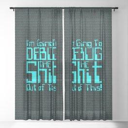 Debug IT / When all else fails… Sheer Curtain