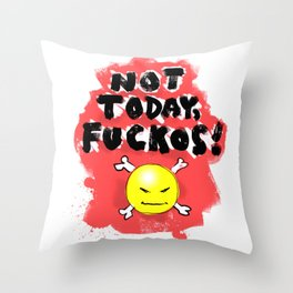 Not Today, Fuckos! Throw Pillow