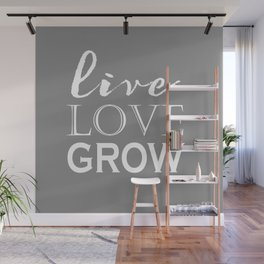 Live Love Grow - Grey and White Wall Mural