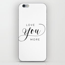 LOVE YOU MORE, Women Gift,Gift For Her,Darling I Love You,Love Quote,Love Art,Lovely Words iPhone Skin