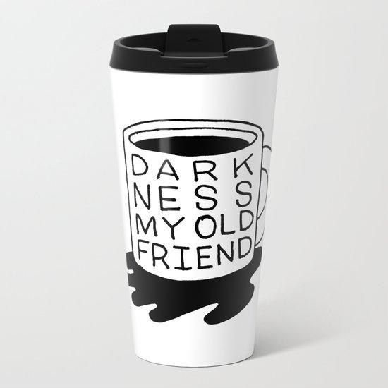 darkness my old friend Metal Travel Mug