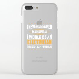 I Never Dreamed I Would Be An Electrician Gift Clear iPhone Case