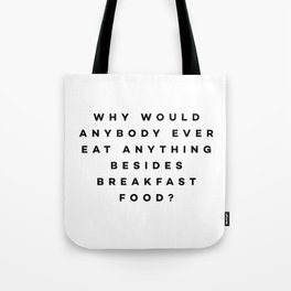 Why would anybody ever eat anything besides breakfast food? Tote Bag