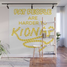 Fat people are harder to kidnap Wall Mural