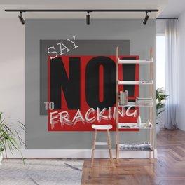 Say NO! to fracking Wall Mural