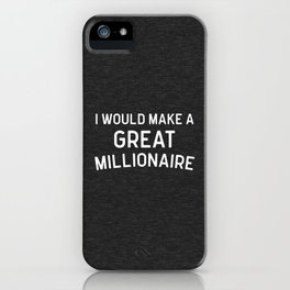 A Great Millionaire Funny Quote iPhone Case