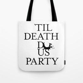 'Til Death Do Us Party Tote Bag