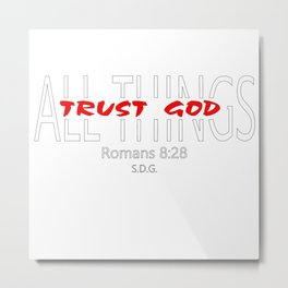 Trust God...(IN)...ALL THINGS r/w Metal Print