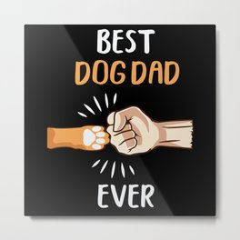 Best Dog Dad Ever Best Dogs Daddy Fathe Metal Print