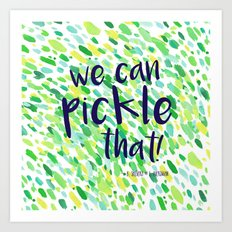 We Can Pickle That Art Print