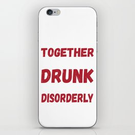 Funny Drunk Love Design - We Go Together Like Drunk And Disorderly iPhone Skin