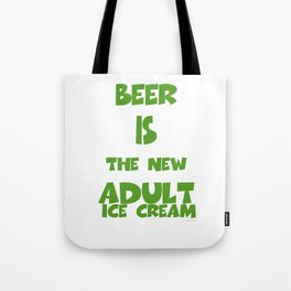 BEER IS NEW ADULT ICE CREAM Tote Bag