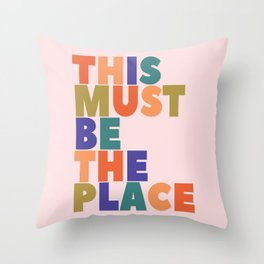 This Must Be The Place - colorful type Throw Pillow