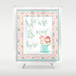 We are all mad here Shower Curtain