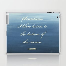Sometimes I Blow Kisses to the Bottom of the Ocean Laptop & iPad Skin