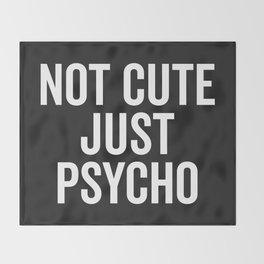 Not Cute Just Psycho Funny Quote Throw Blanket