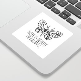 There is beauty in balance butterfly Sticker