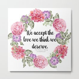We Accept the Love We Think We Deserve Metal Print