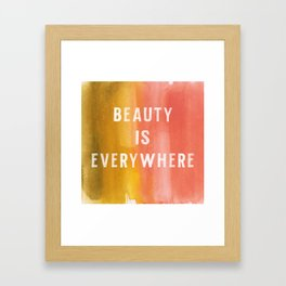Beauty Is Everywhere Framed Art Print