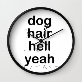 dog hair hell yeah Wall Clock