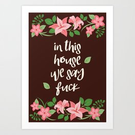 In This House We Say Fuck - Chocolate Background Art Print