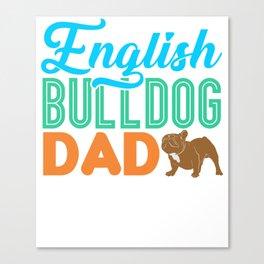 English Bulldog Dad Dog Lover Owner Gift Canvas Print