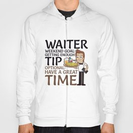 Waiter Weekend Goal Have Great Time for Waiter Hoody