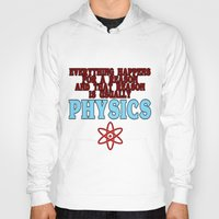 physics Hoodies featuring Everything happens for a reason and that reason is usually physics by rita rose