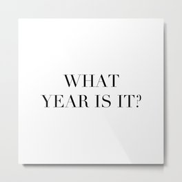 What year is it? Metal Print