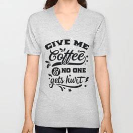 Give me coffee and no one gets hurt - Funny hand drawn quotes illustration. Funny humor. Life sayings. Sarcastic funny quotes. Unisex V-Neck