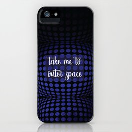 Take me to outer space iPhone Case