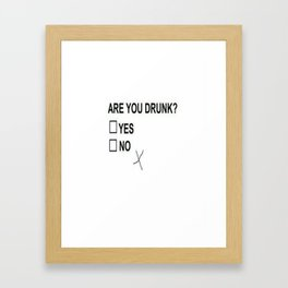 Are You Drunk Framed Art Print
