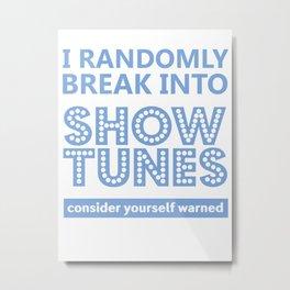 I randomly break into show tunes consider yourself warned Metal Print