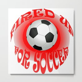 Fired Up For Soccer Metal Print