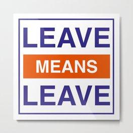 Leave Means Leave Metal Print