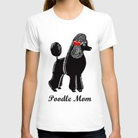 poodle T-shirts featuring Poodle Mom by Artist Abigail