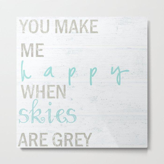 YOU MAKE ME HAPPY  Metal Print