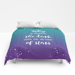 Why Be Afraid Of The Dark When You Are Made Of Stars Comforters