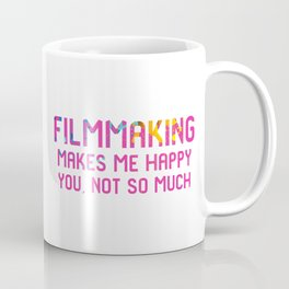 Filmmaking Makes Me Happy You Not So Much Movie Set Coffee Mug