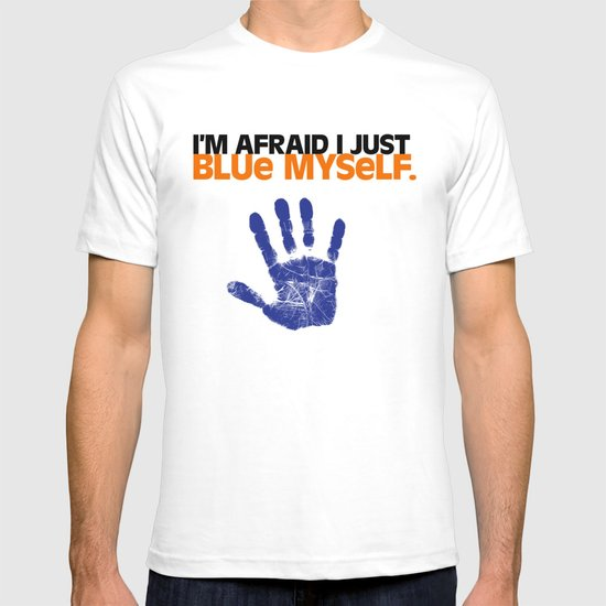 I'm Afraid I Just Blue Myself. T-shirt