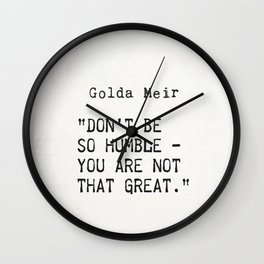 """Don't be so humble - you are not that great."" Golda Meir Wall Clock"