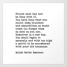 Ralph Waldo Emerson, Finish Each Day Inspirational Quote Art Print