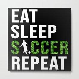 Eat Sleep Soccer Repeat Metal Print