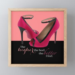 The Higher the Heel, The Better I Feel Framed Mini Art Print