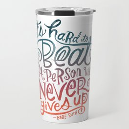 It's Hard to Beat a Person Who Never Gives Up Travel Mug